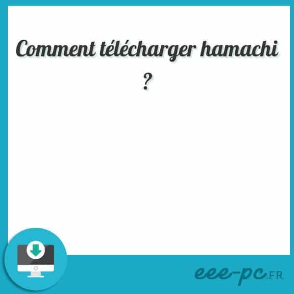 Comment télécharger hamachi ?