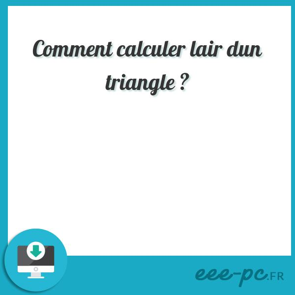Comment calculer lair dun triangle ?