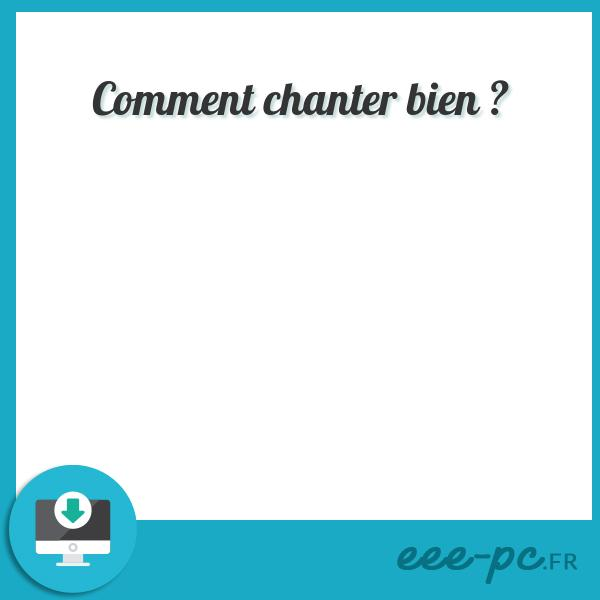 Comment chanter bien ?