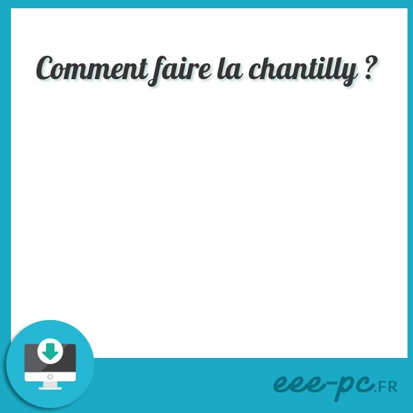 Comment faire la chantilly ?