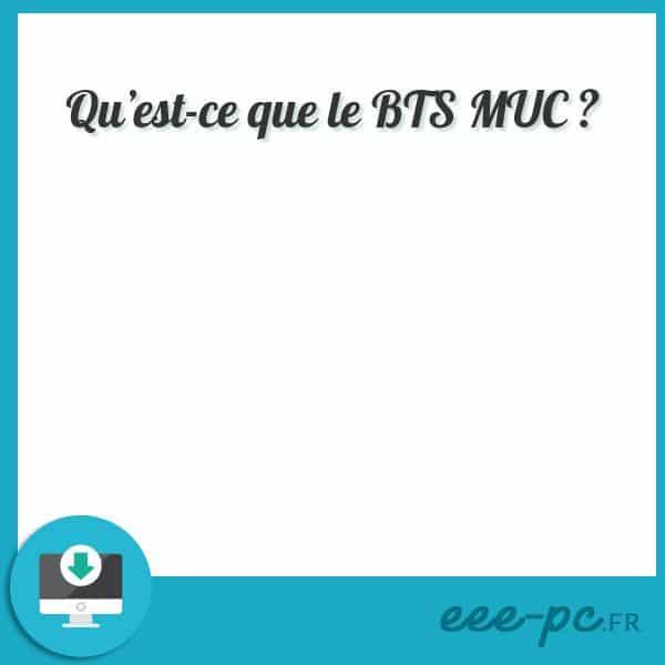 Qu'est-ce que le BTS MUC ?